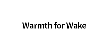 Warmth for Wake